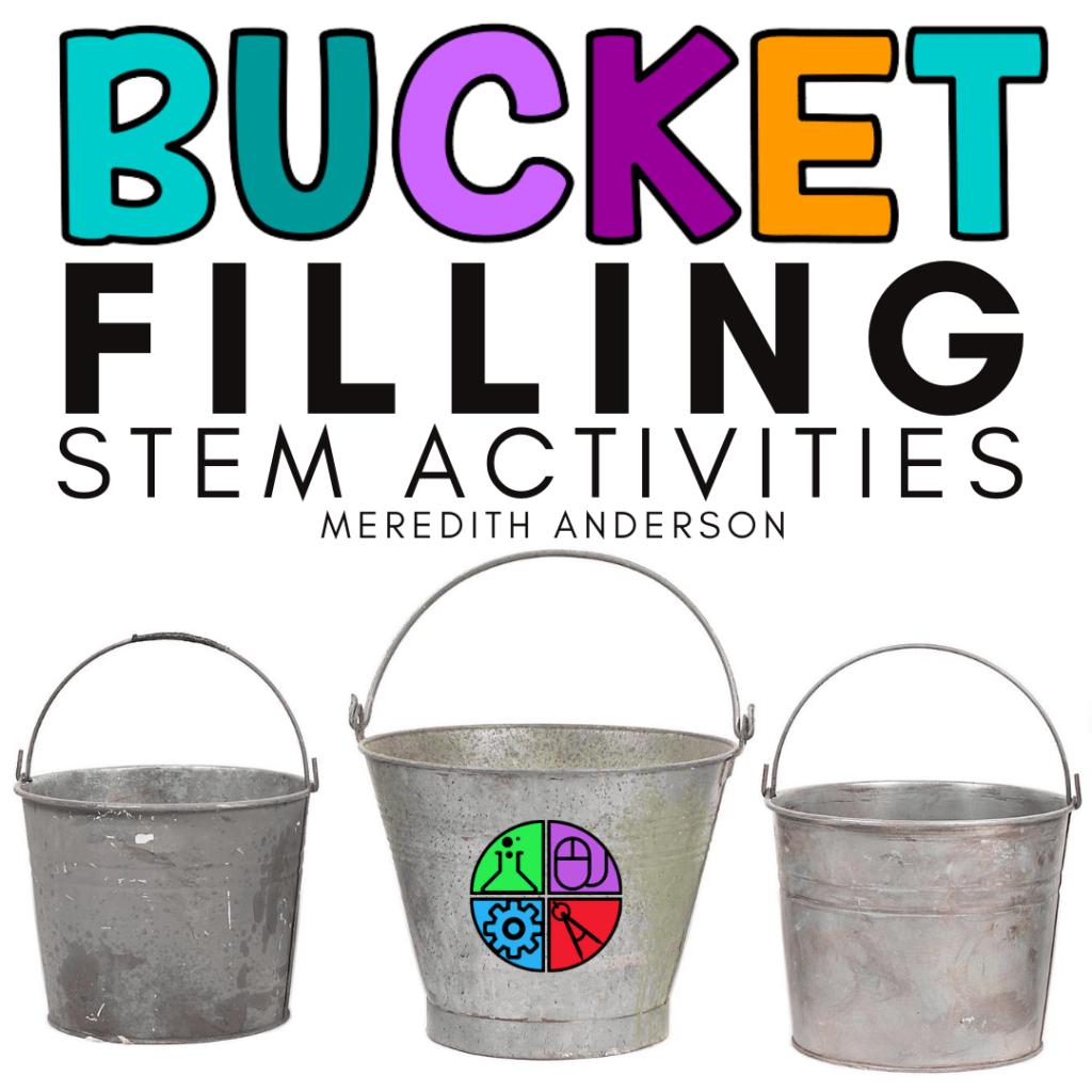 Bucket Filling STEM Activities - Are you a Bucket Filler Classroom?