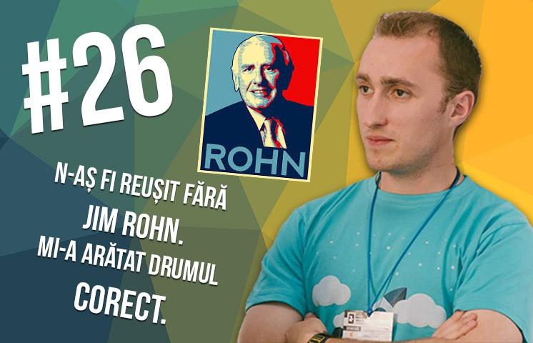 N-aș fi reușit fără Jim Rohn. Mi-a arătat drumul corect.