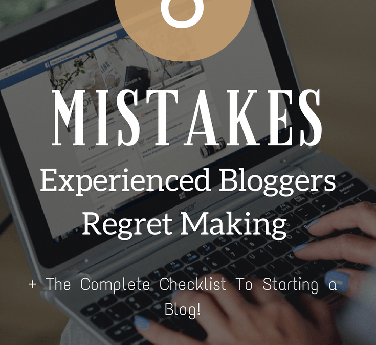The Top 6 Mistakes Bloggers Regret Making: Tips for Newbies