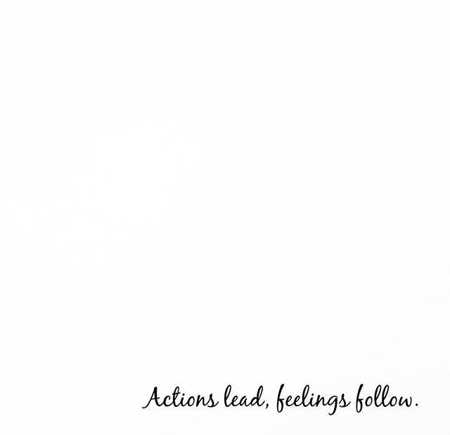Actions lead, feelings follow. stephanie-spring.com