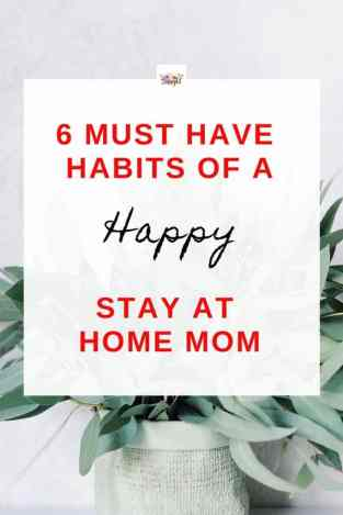 To be a happy stay at home mom you must possesses these 6 habits. Full time mom's survival tips. Best way to be a happy mom. Be a calm and happy mother.