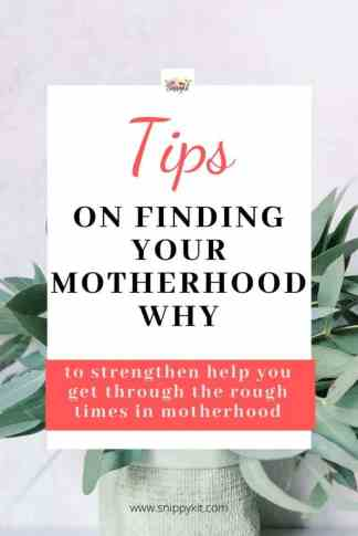 Just like in business you will have highs and lows.  Finding your motherhood why will help you get through the rough times of motherhood.