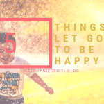 Happiness isn't always in our control as human beings, but there are ways to be happier. StephanieCristi details 5 things to let go of to be happy.