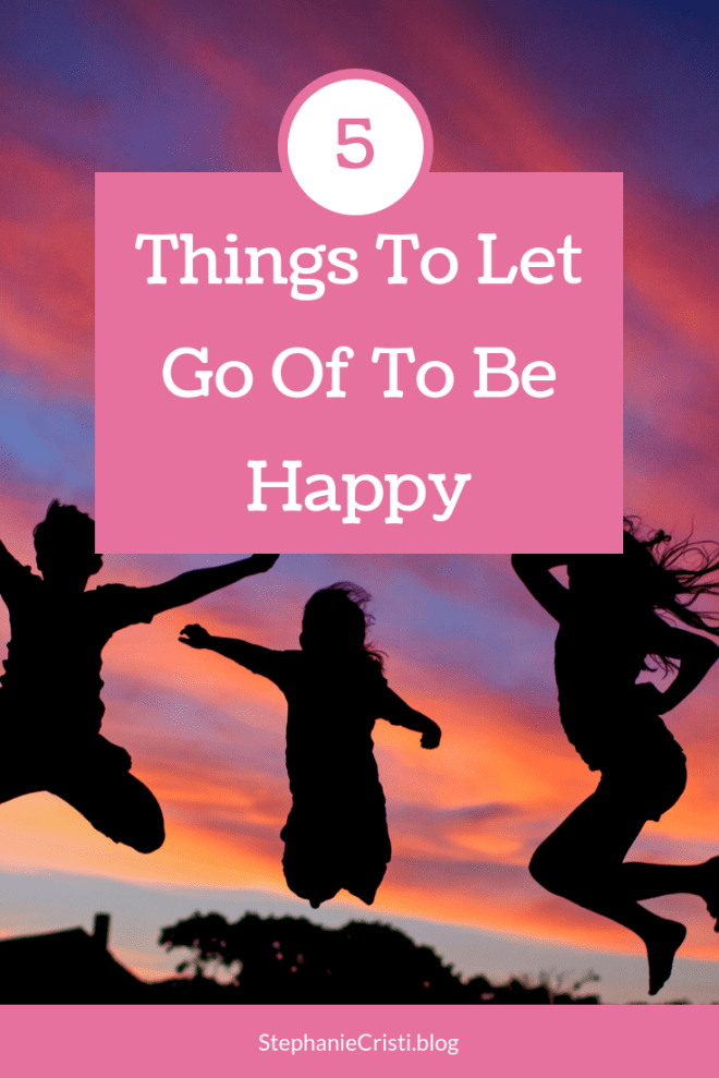 #Happiness isn\'t always in our control as human beings, but there are ways to be happier. StephanieCristi details 5 things to let go of to be happy. #happy