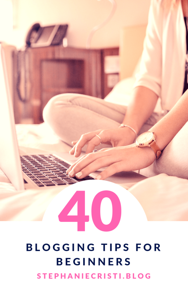 StephanieCristi shares her top 40 blogging tips for beginners in the hopes of inspiring her readers to take the plunge and start their blog already! #bloggingtips #bloggers #beginnerblogger