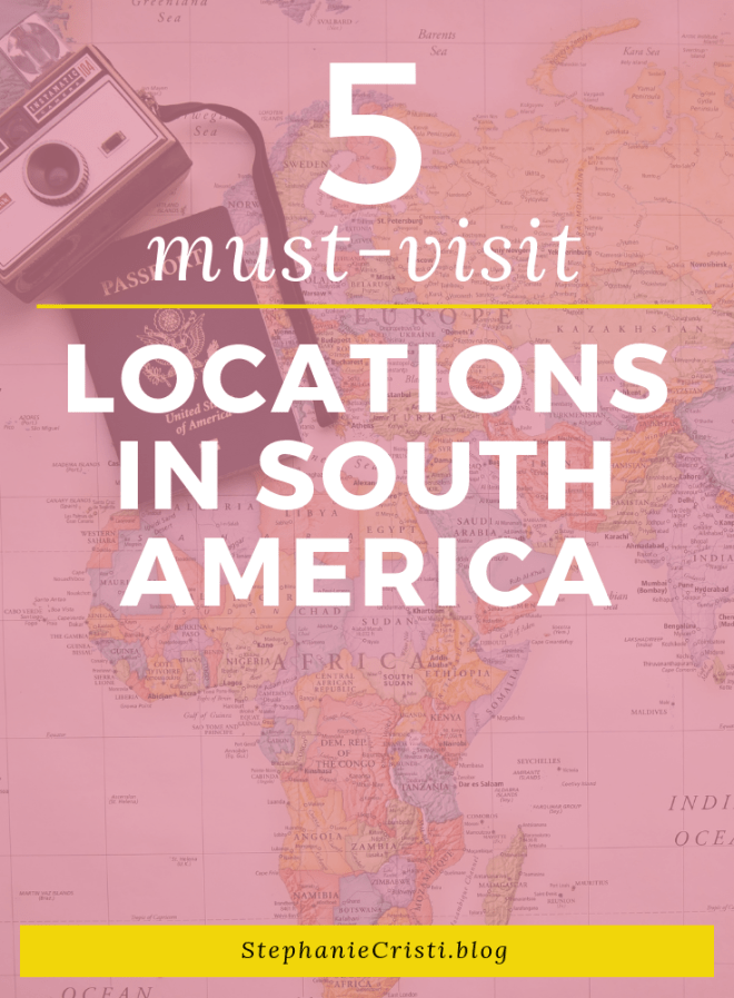 The Top 5 Must-Visit Locations in South America