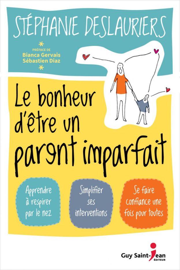 Le bonheur d'être un parent imparfait - Stéphanie Deslauriers