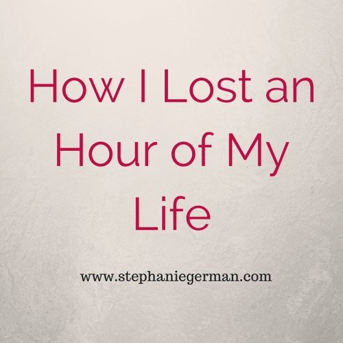 How I Lost an Hour of My Life