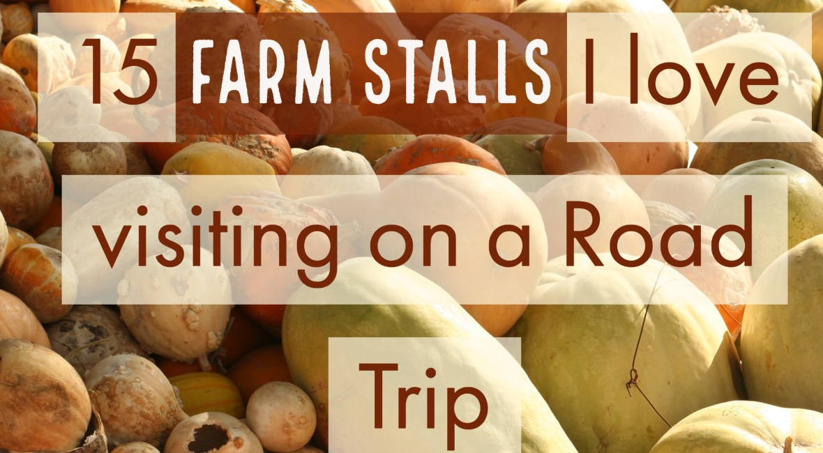 15 Farm Stalls I love visiting on a Road Trip