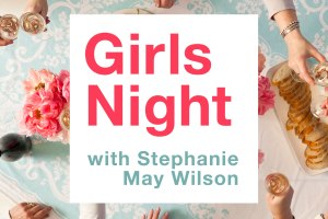 Introducing: Girls Night with Stephanie May Wilson