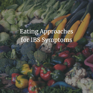 "Array of colorful vegetables with text overlay ""Eating Approaches for IBS Symptoms"""