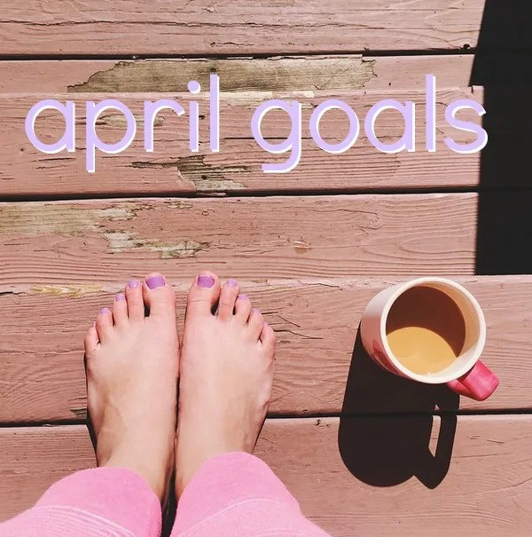 april goals // stephanieorefice.net