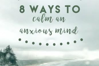 8 ways to calm an anxious mind