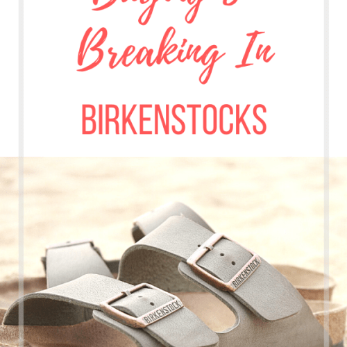 tips for buying and breaking in birkenstocks