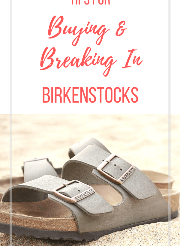 tips for buying and breaking in birkenstocks