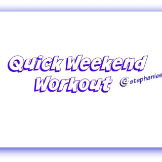 Quick Weekend Workout