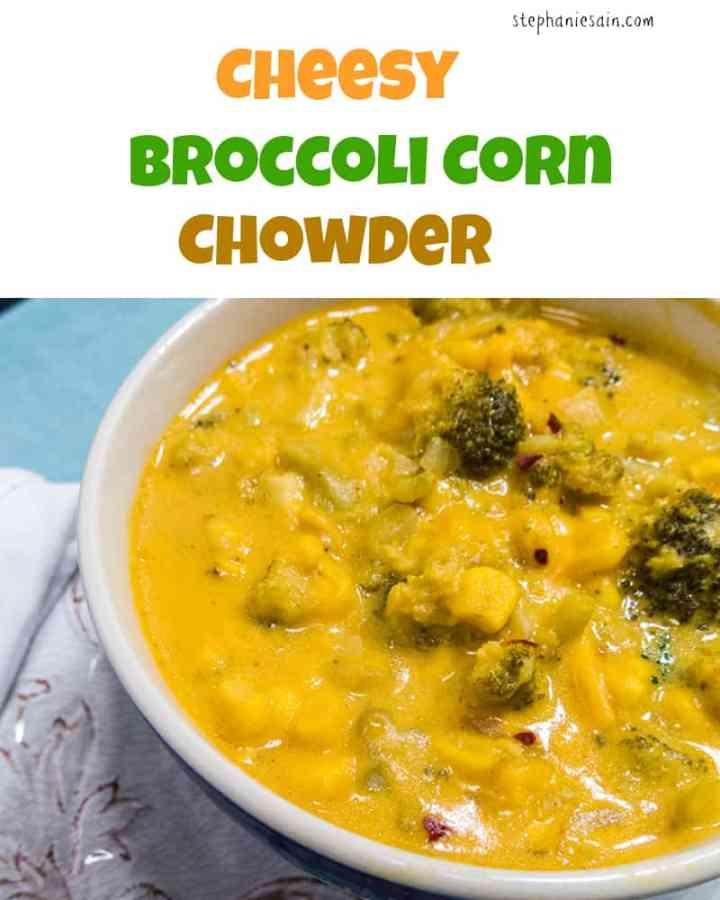 Cheesy Broccoli Corn Chowder