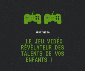 Le jeu vidéo révélateur des talents de vos enfants