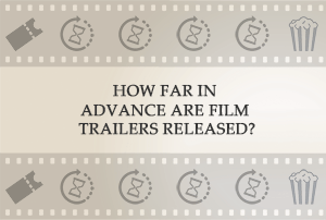 How far in advance are film trailers released? | Stephen Follows