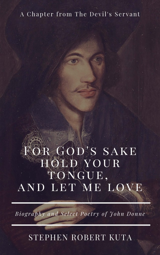 For God's sake hold your tongue, and let me love