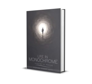 Life in Monochrome - Poetry and Prose