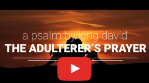 link to video Adulterer's Prayer by King David