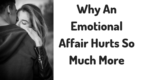 Why An Emotional Affair Hurts So Much More