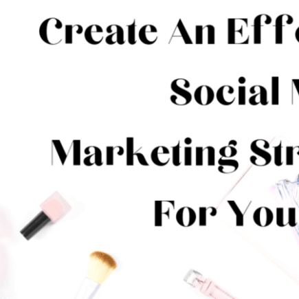 Create An Effective Social Media Marketing Strategy