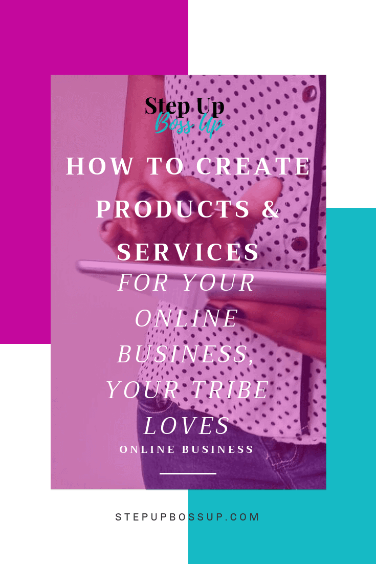 How to Create Products and Services For Your Online Business Your Tribe Love 1