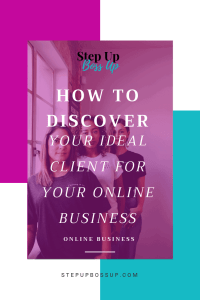 How to Discover Your Ideal Client  – Ideal Client – Ideal Client Profile – Ideal Client Avatar – Ideal Client Worksheet – Ideal Client quotes – Marketing – Social Media | stepupbossup.com