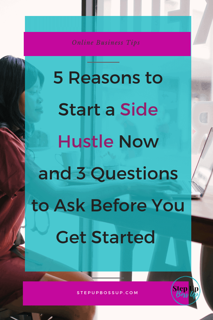 5 Reasons to Start a Side Hustle Now and 3 Questions to Ask Before You Get Started 1