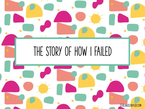 The Story of How I Failed