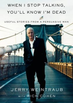 When I Stop Talking, You'll Know I'm Dead, By: Jerry Weintraub and Rich Cohen