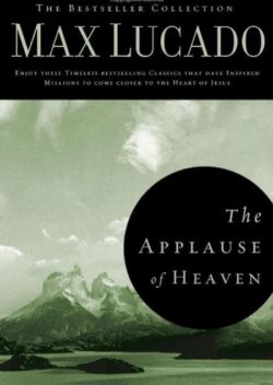 The Applause of Heaven, By: Max Lucado