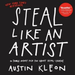 Steal Like an Artist, By: Austin Kleon