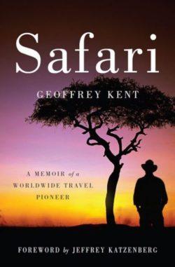 Safari: A Memoir of a Worldwide Travel Pioneer, By: Geoffrey Kent