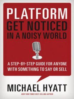 Platform: Get Noticed in a Noisy World, By: Michael Hyatt