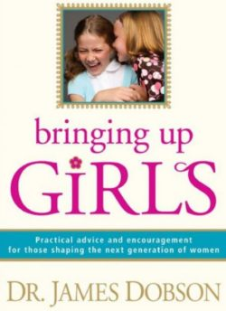 Bringing Up Girls, By: Dr. James Dobson