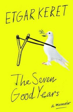 The Seven Good Years, By: Etgar Keret