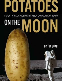 Potatoes On The Moon, By: Jim Goad