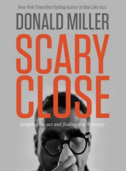 Scary Close, By: Donald Miller