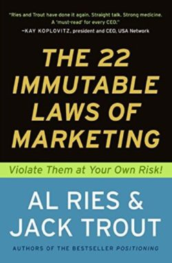 The 22 Immutable Laws of Marketing, By: Al Ries and Jack Trout