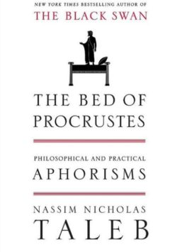 The Bed Of Procrustes, By: Nassim Taleb