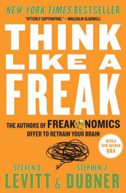 Think Like A Freak, By: Steven Levitt and Stephen Dubner