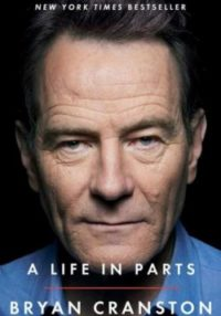 A Life In Parts, By: Bryan Cranston