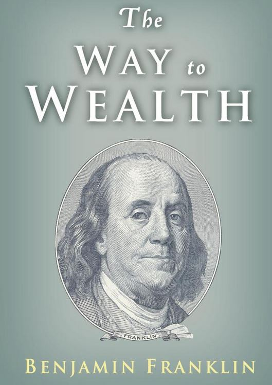 The Way To Wealth, By: Benjamin Franklin