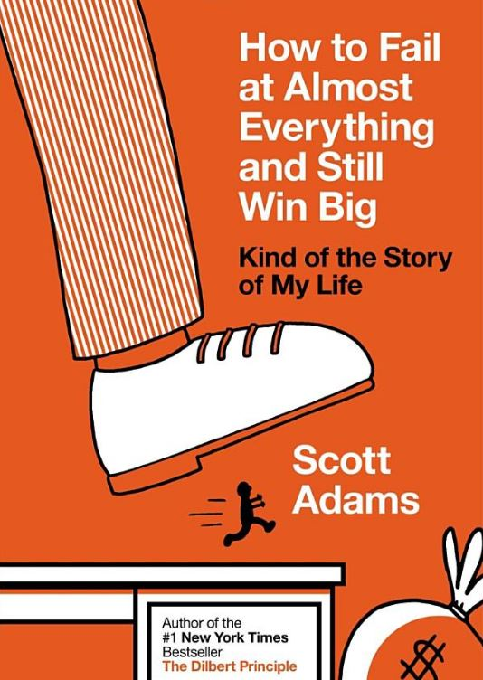 How to Fail at Almost Everything and Still Win Big, By: Scott Adams