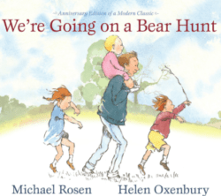 We're Going On A Bear Hunt, By: Michael Rosen and Helen Oxenbury