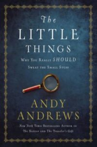 The Little Things, By: Andy Andrews