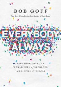 Everybody Always, By: Bob Goff
